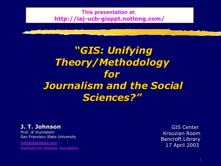 """ GIS: Unifying Theory/Methodology  for  Journalism and the Social Sciences?""   J. T. Johnson Prof. of Journalism San Fran..."