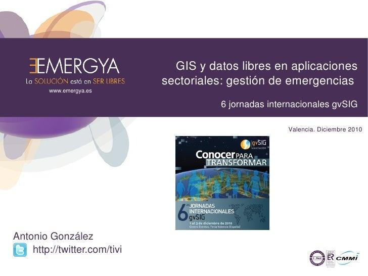 GIS y datos libres en aplicaciones                              sectoriales: gestión de emergencias        www.emergya.es ...