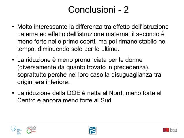 Conclusioni - 2 • Molto interessante la differenza tra effetto dell'istruzione paterna ed effetto dell'istruzione materna:...