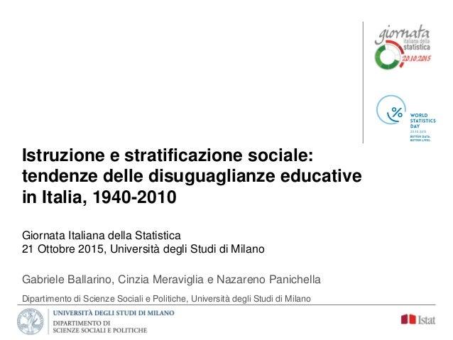 Istruzione e stratificazione sociale: tendenze delle disuguaglianze educative in Italia, 1940-2010 Giornata Italiana della...