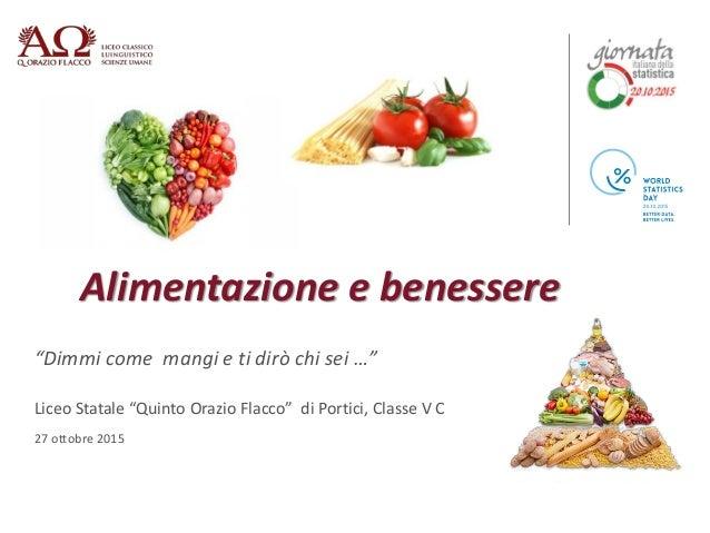 """Alimentazione e benessere """"Dimmi come mangi e ti dirò chi sei …"""" Liceo Statale """"Quinto Orazio Flacco"""" di Portici, Classe V..."""