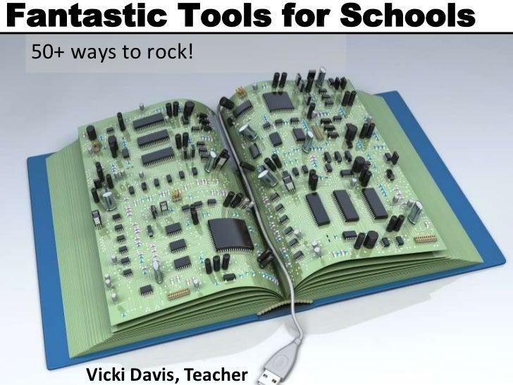 Fantastic Tools for Schools 50+ ways to rock!      Vicki Davis, Teacher