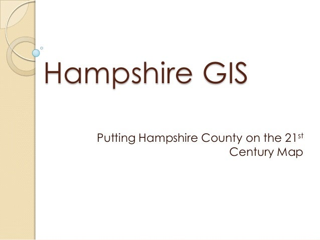 Hampshire GIS Putting Hampshire County on the 21st Century Map