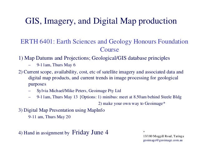 GIS, Imagery, and Digital Map production ERTH 6401: Earth Sciences and Geology Honours Foundation                         ...