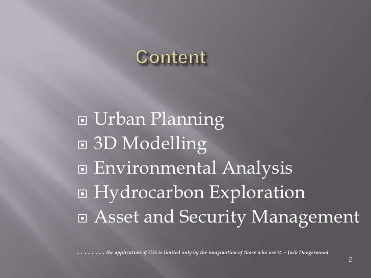 Content<br />Urban Planning<br />3D Modelling<br />Environmental Analysis<br />Hydrocarbon Exploration<br />Asset and Secu...