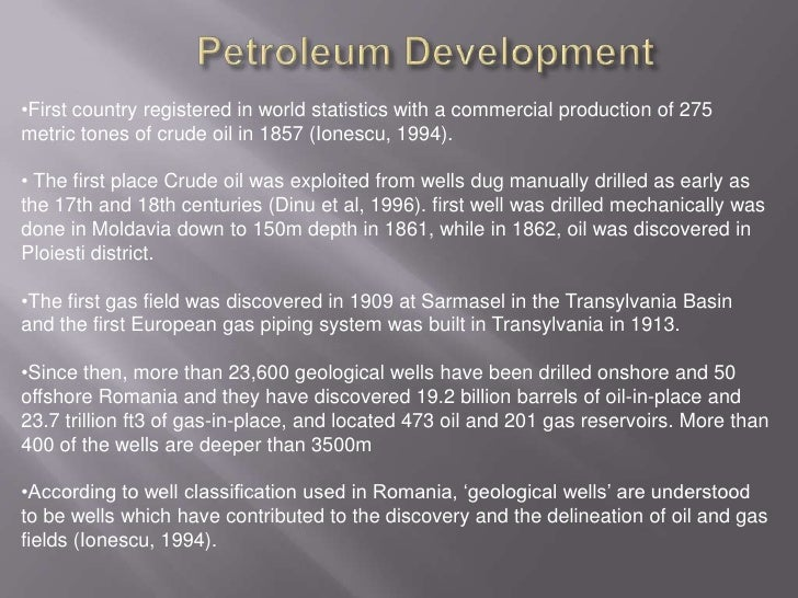 Petroleum Development<br /><ul><li>First country registered in world statistics with a commercial production of 275 metric...