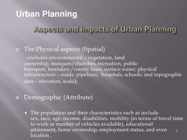 Urban Planning<br />Aspects and Impacts of Urban Planning<br />The Physical aspects (Spatial)<br />–includes environmental...