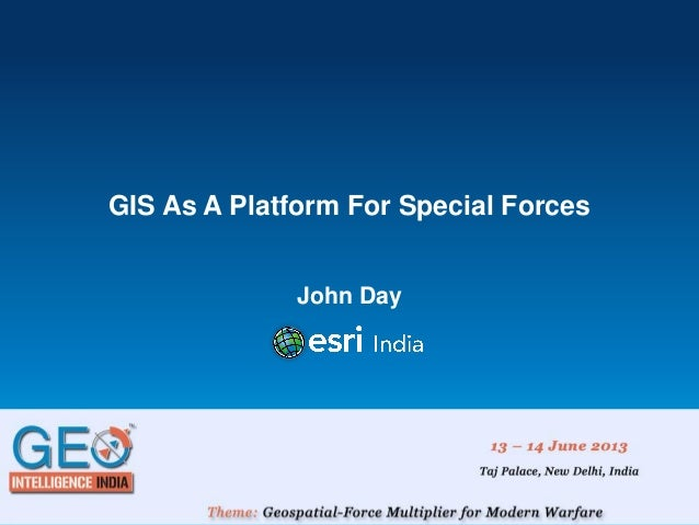 GIS As A Platform For Special Forces John Day