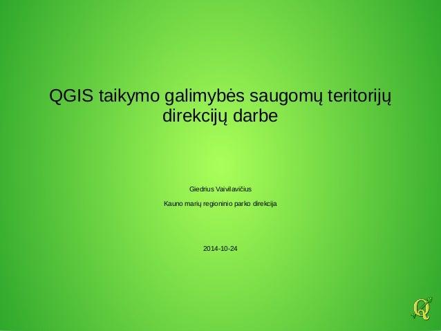 QGIS taikymo galimybės saugomų teritorijų  direkcijų darbe  Giedrius Vaivilavičius  Kauno marių regioninio parko direkcija...