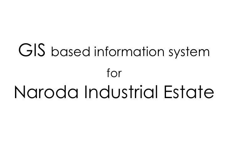 GIS based information system            forNaroda Industrial Estate