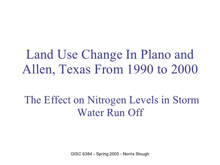 Land Use Change In Plano and Allen, Texas From 1990 to 2000   The Effect on Nitrogen Levels in Storm Water Run Off