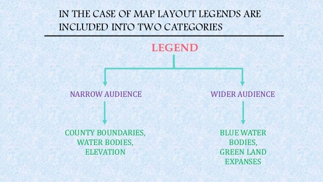 IN THE CASE OF MAP LAYOUT LEGENDS ARE INCLUDED INTO TWO CATEGORIES LEGEND NARROW AUDIENCE WIDER AUDIENCE COUNTY BOUNDARIES...