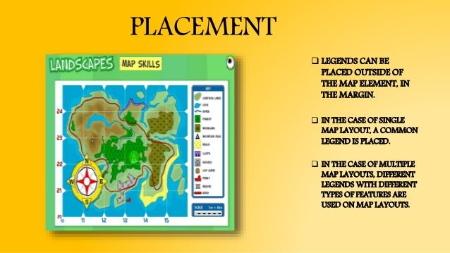 PLACEMENT  LEGENDS CAN BE PLACED OUTSIDE OF THE MAP ELEMENT, IN THE MARGIN.  IN THE CASE OF SINGLE MAP LAYOUT, A COMMON ...