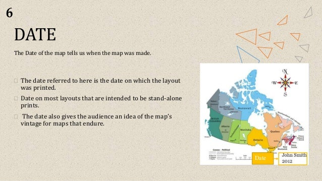 DATE The Date of the map tells us when the map was made. ⮚ The date referred to here is the date on which the layout was p...