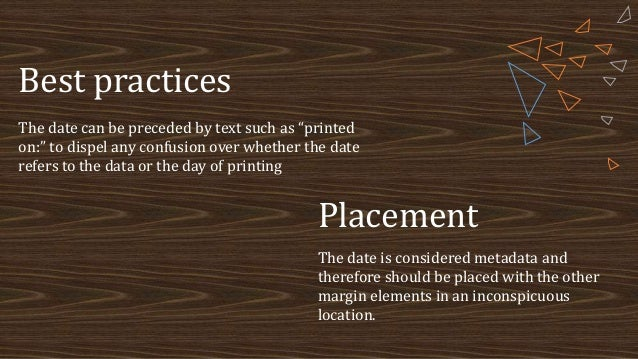 """Best practices The date can be preceded by text such as """"printed on:"""" to dispel any confusion over whether the date refers..."""