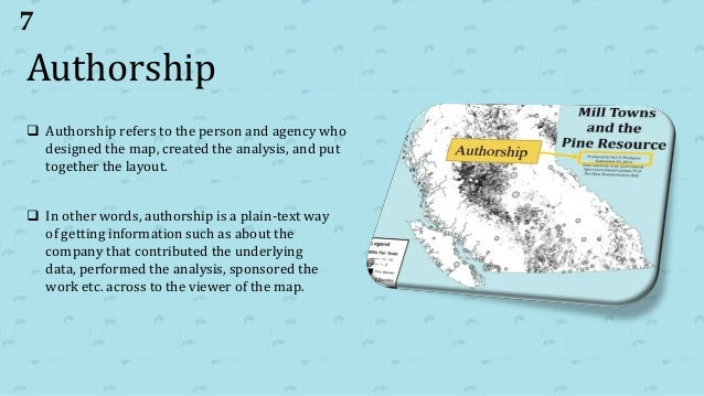 Authorship  Authorship refers to the person and agency who designed the map, created the analysis, and put together the l...