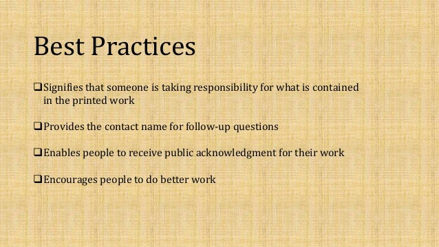Best Practices Signifies that someone is taking responsibility for what is contained in the printed work Provides the co...