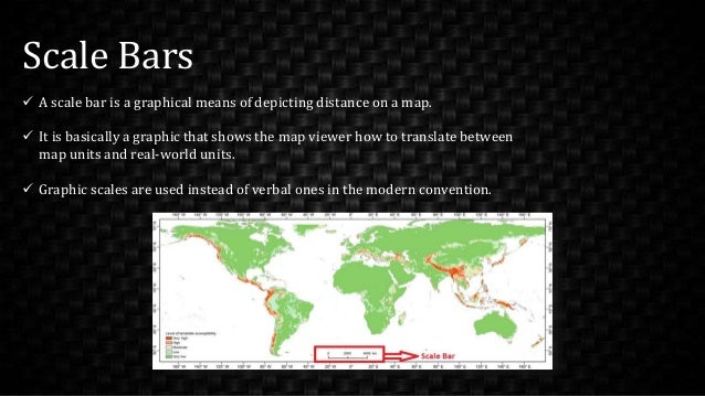 Scale Bars  A scale bar is a graphical means of depicting distance on a map.  It is basically a graphic that shows the m...