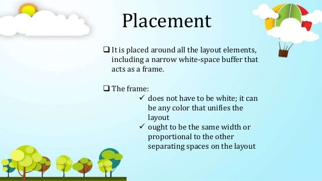 Placement  It is placed around all the layout elements, including a narrow white-space buffer that acts as a frame.  The...