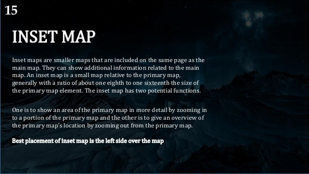 Style The inset map element should include its own scale bar, especially if it is a detail map. The over view style insets...