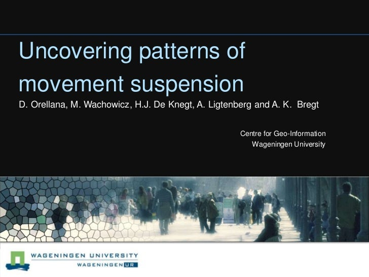 Uncovering patterns of movement suspension<br />D. Orellana, M. Wachowicz, H.J. De Knegt, A. Ligtenberg and A. K.  Bregt<b...
