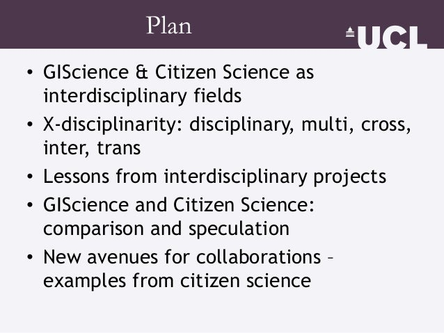 Plan • GIScience & Citizen Science as interdisciplinary fields • X-disciplinarity: disciplinary, multi, cross, inter, tran...