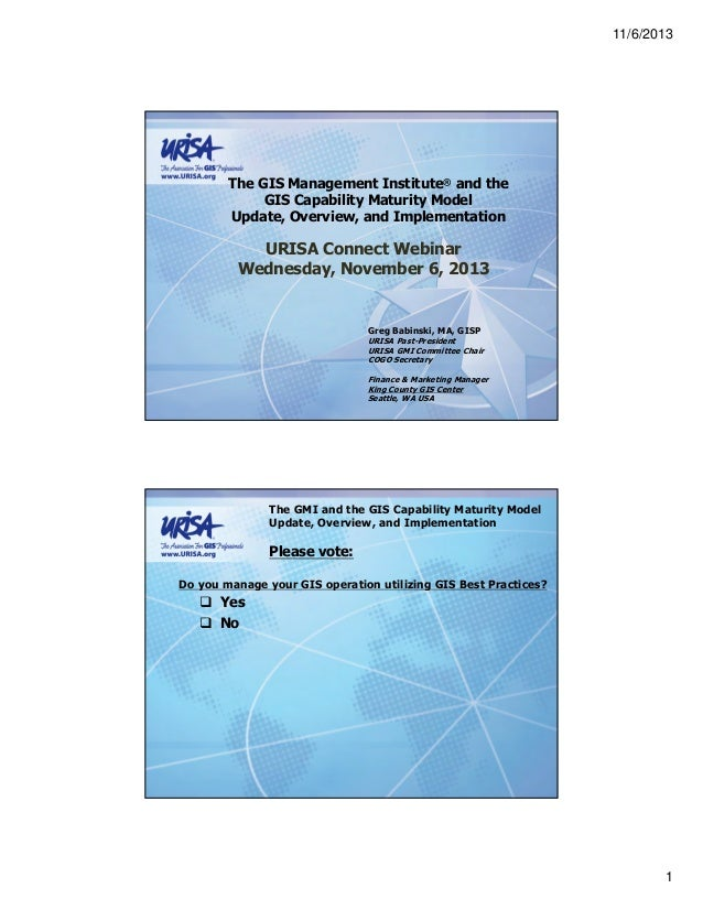 11/6/2013  The GIS Management Institute® and the GIS Capability Maturity Model Update, Overview, and Implementation  URISA...