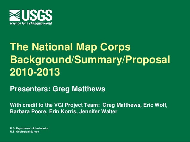 The National Map CorpsBackground/Summary/Proposal2010-2013Presenters: Greg MatthewsWith credit to the VGI Project Team: Gr...