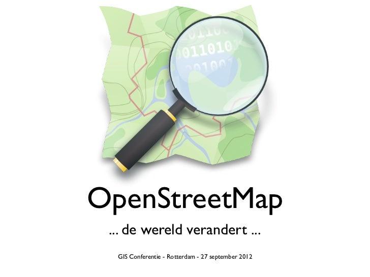 OpenStreetMap ... de wereld verandert ...  GIS Conferentie - Rotterdam - 27 september 2012