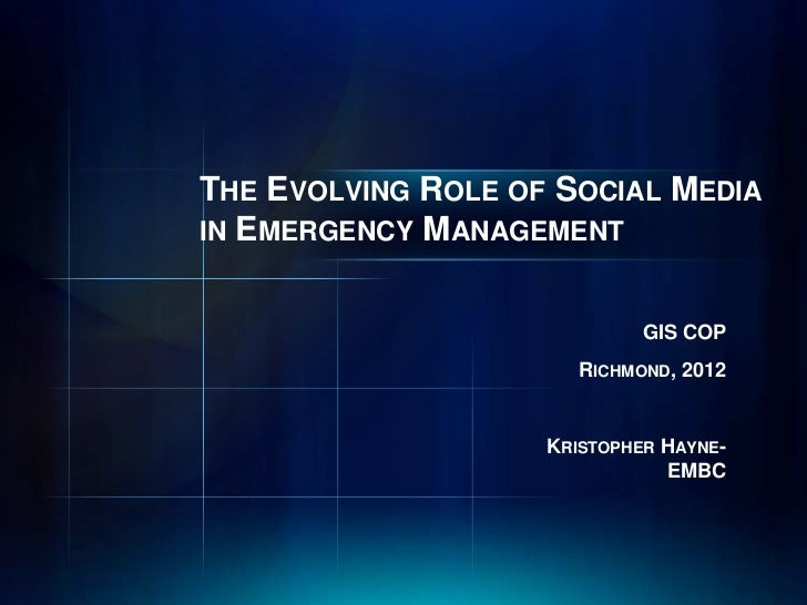 THE EVOLVING ROLE OF SOCIAL MEDIAIN EMERGENCY MANAGEMENT                             GIS COP                       RICHMON...