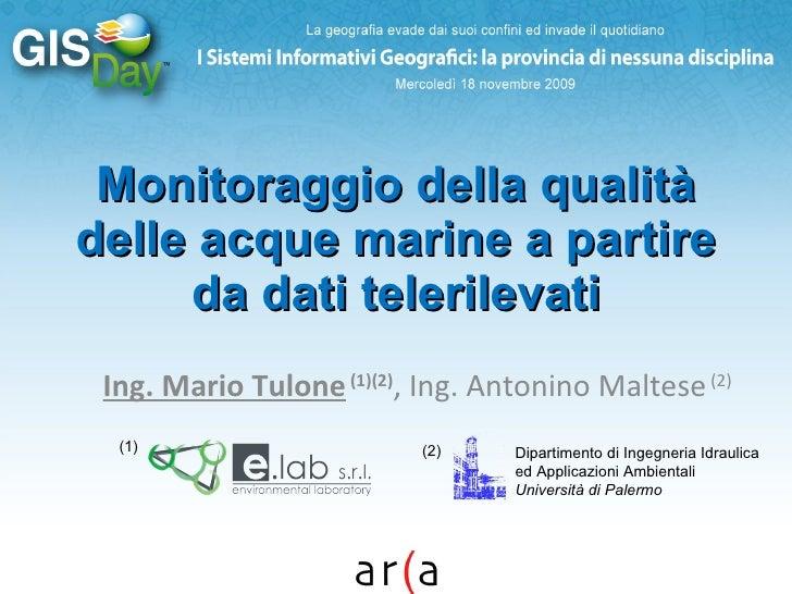 Monitoraggio della qualità delle acque marine a partire da dati telerilevati Ing. Mario Tulone  (1)(2) , Ing. Antonino Mal...