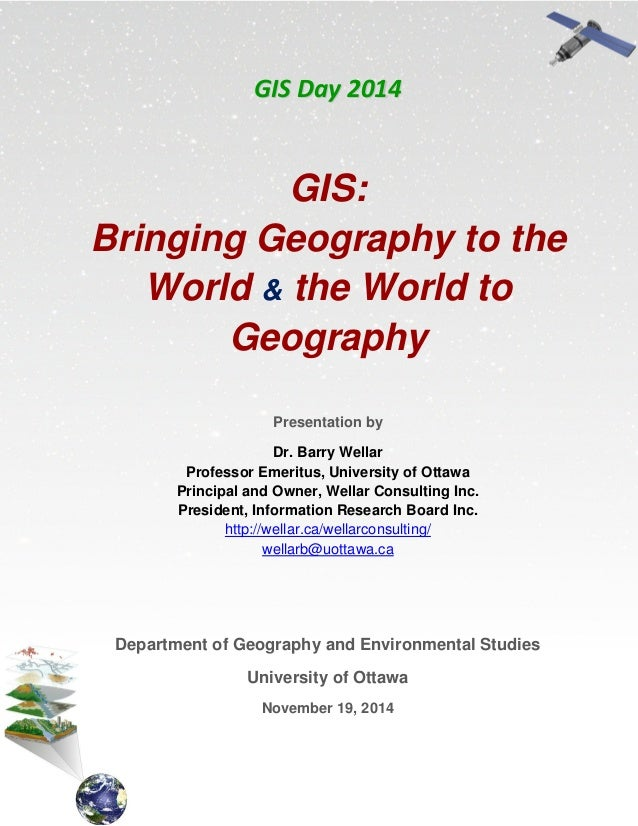 GGIISS  DDaayy  22001144   GIS: Bringing Geography to the World & the World to Geography Presentation by Dr. Barry Wellar ...