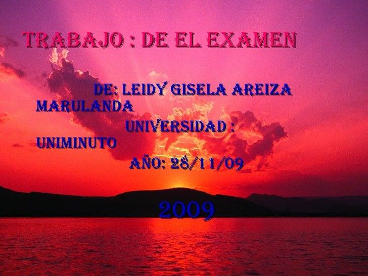 Trabajo : de el examen <ul><li>DE: Leidy Gisela AREIZA Marulanda </li></ul><ul><li>UNIVERSIDAD :  UNIMINUTO </li></ul><ul>...