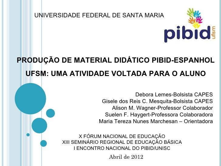 UNIVERSIDADE FEDERAL DE SANTA MARIAPRODUÇÃO DE MATERIAL DIDÁTICO PIBID-ESPANHOL UFSM: UMA ATIVIDADE VOLTADA PARA O ALUNO  ...