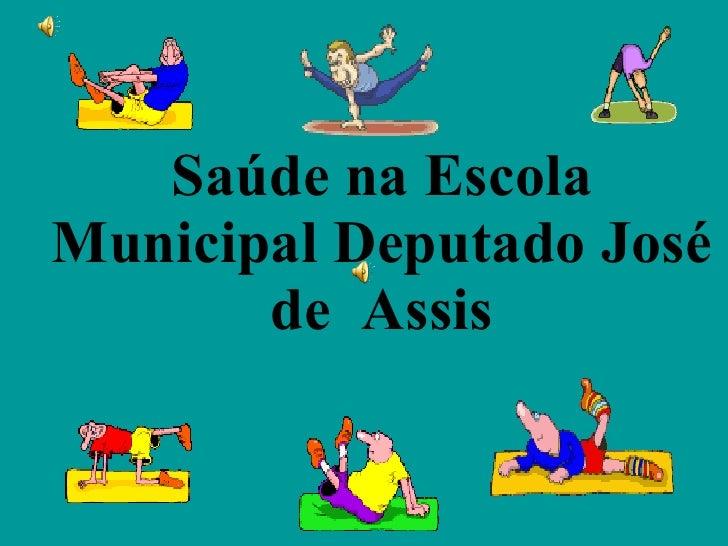 Saúde na Escola  Municipal Deputado José de  Assis