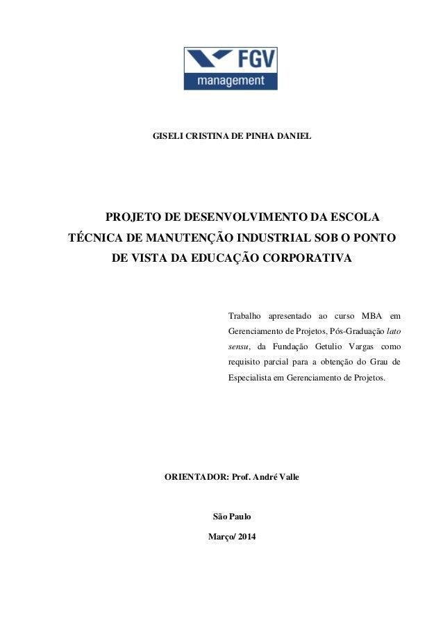 GISELI CRISTINA DE PINHA DANIEL PROJETO DE DESENVOLVIMENTO DA ESCOLA TÉCNICA DE MANUTENÇÃO INDUSTRIAL SOB O PONTO DE VISTA...