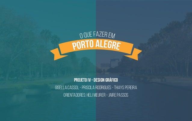 PROJETO IV - DESIGN GRÁFICO  GISELLA CASSOL - PRISCILA RODRIGUES - THAYS PEREIRA  ORIENTADORES: HELI meurer - JAIRE PASSOS