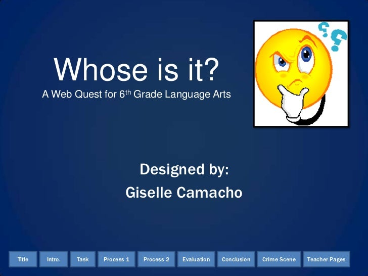 Whose is it?        A Web Quest for 6th Grade Language Arts                                 Designed by:                  ...