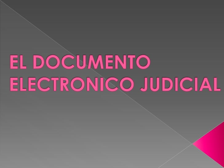 EL DOCUMENTO ELECTRONICO JUDICIAL<br />