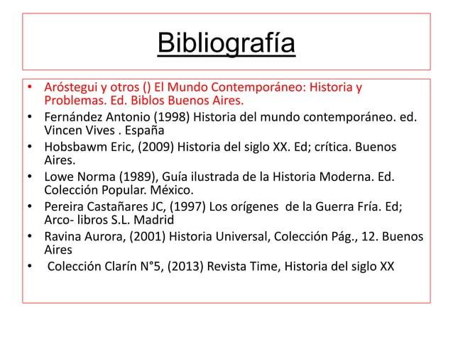Bibliografía • Aróstegui y otros () El Mundo Contemporáneo: Historia y Problemas. Ed. Biblos Buenos Aires. • Fernández Ant...