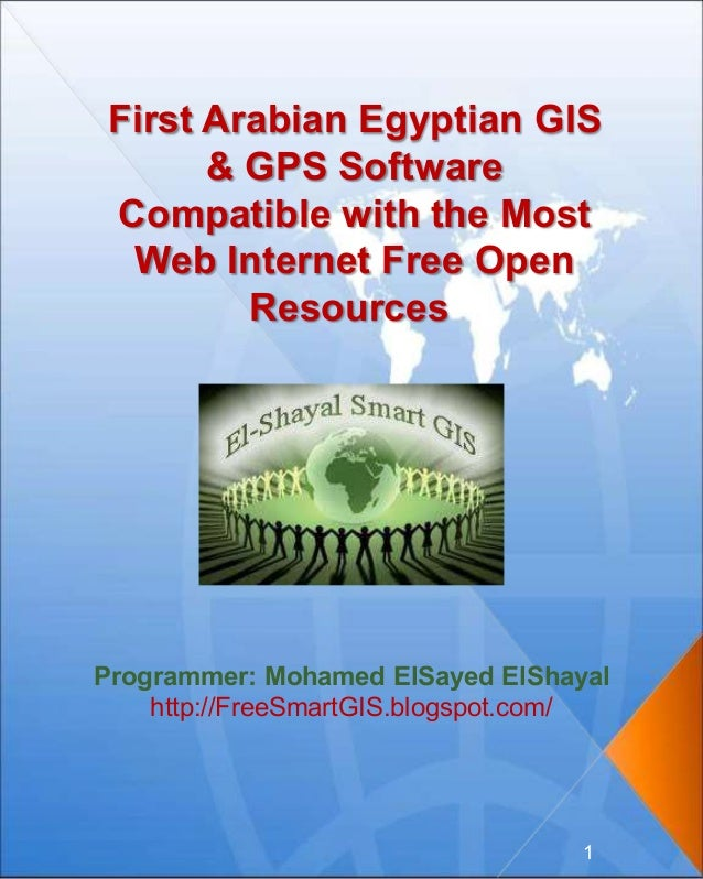 First Arabian Egyptian GIS & GPS Software Compatible with the Most Web Internet Free Open Resources Programmer: Mohamed El...