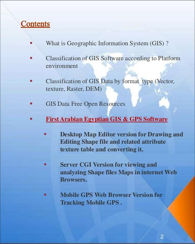  What is Geographic Information System (GIS) ?  Classification of GIS Software according to Platform environment  Class...