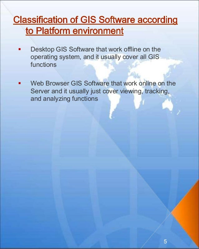  Desktop GIS Software that work offline on the operating system, and it usually cover all GIS functions  Web Browser GIS...