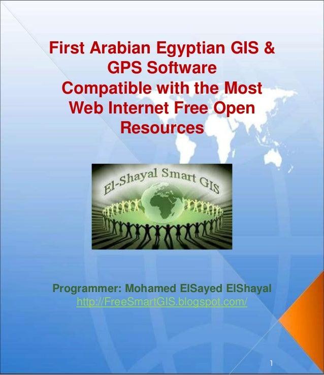 Programmer: Mohamed ElSayed ElShayal http://FreeSmartGIS.blogspot.com/ 1 First Arabian Egyptian GIS & GPS Software Compati...