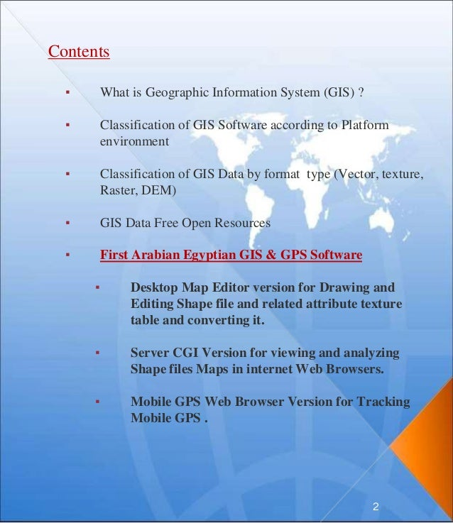 Contents ▪ What is Geographic Information System (GIS) ? ▪ Classification of GIS Software according to Platform environmen...