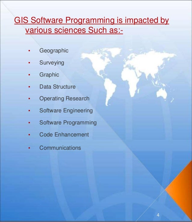 GIS Software Programming is impacted by various sciences Such as:- ▪ Geographic ▪ Surveying ▪ Graphic ▪ Data Structure ▪ O...