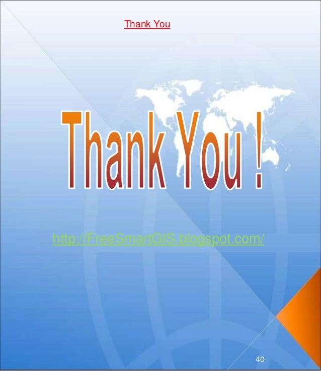 http://FreeSmartGIS.blogspot.com/ 40 Thank You