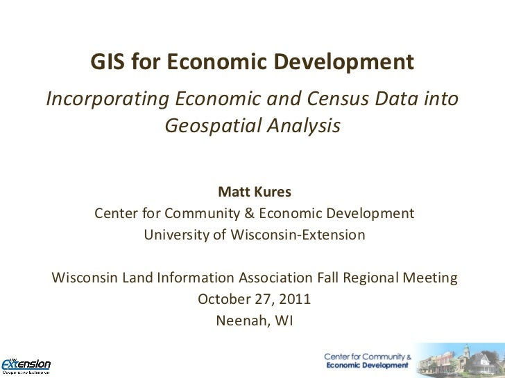 GIS for Economic DevelopmentIncorporating Economic and Census Data into             Geospatial Analysis                   ...