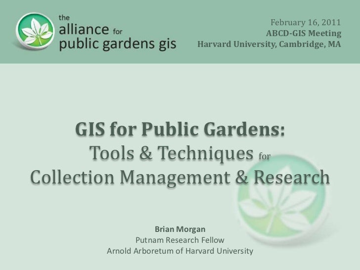 February 16, 2011<br />ABCD-GIS Meeting<br />Harvard University, Cambridge, MA<br />GIS for Public Gardens:<br />Tools & T...