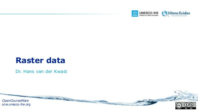 Raster data Dr. Hans van der Kwast OpenCourseWare ocw.unesco-ihe.org